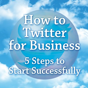 How to Twitter for Business: 5 Steps to Start Successfully