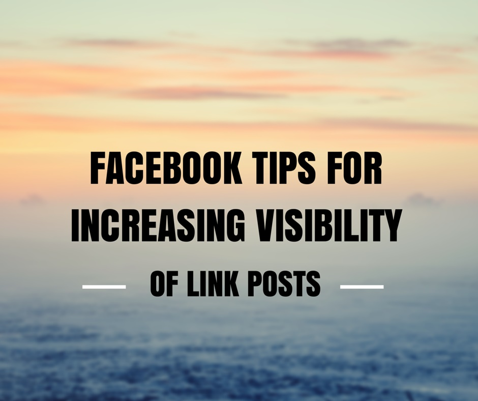 Facebook Tips for increasing visibility of link posts