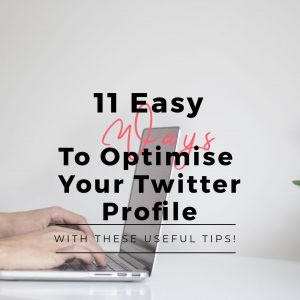 11 Easy Ways to optimise your twitter profile